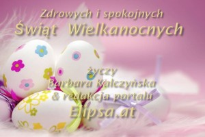 Zdrowych, spokojnych Świąt Wielkanocnych życzy naszym wiernym czytelnikom redakcja portalu Elipsa.at