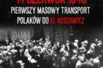 14 czerwca 1940 – Pierwszy masowy transport  Polaków do KL Auschwitz